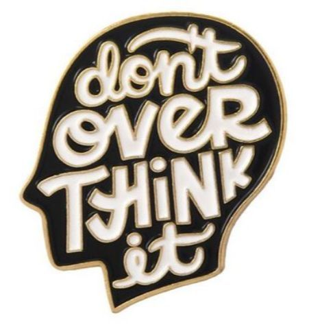 Pin Dont Over Think It